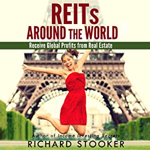 REITs Around the World: Your Guide to Real Estate Investment Trusts in Nearly 40 Countries for Inflation Protection, Currency Hedging, Risk Management and Diversification | [Richard Stooker]