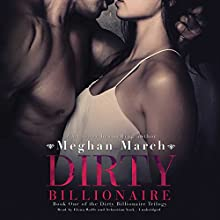 Dirty Billionaire: The Dirty Billionaire Trilogy, Book 1 Audiobook by Meghan March Narrated by Elena Wolfe, Sebastian York
