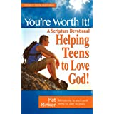 You&amp;#39;re Worth It! - A Scripture Devotional Helping Teens to Love God!