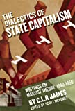 img - for The Dialectics of State Capitalism: Writings on Marxist Theory, 1940 1956 book / textbook / text book