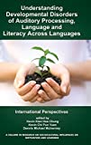 img - for Understanding Developmental Disorders of Auditory Processing, Language and Literacy Across Languages: International Perspectives (Hc) (Research on Sociocultural Influences on Motivation & Learnin) book / textbook / text book