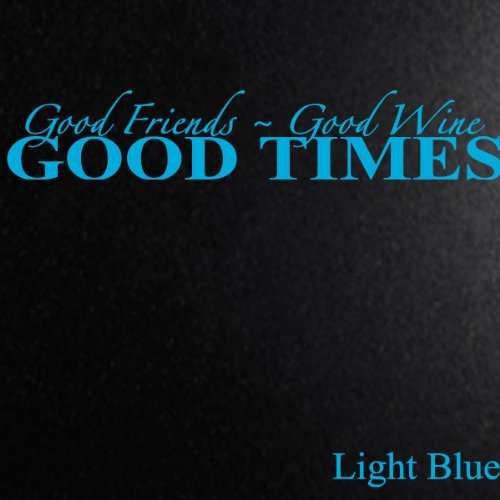 Vinyl Say M.Light Blue-88x16-1042good Good Friends Good Wine Good Times, 88-Inch x 16-Inch, Matte Light Blue