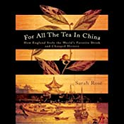 For All the Tea in China: How England Stole the World's Favorite Drink and Changed History | [Sarah Rose]