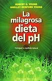 La Milagrosa Dieta del PH: Consigue Tu Equilibrio Natural = The PH Miracle Diet (Coleccion Salud y Vida Natural)