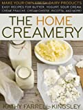 Image of The Home Creamery: Make Your Own Fresh Dairy Products; Easy Recipes for Butter, Yogurt, Sour Cream, Creme Fraiche, Cream Cheese, Ricotta, and More!