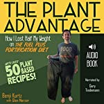 The Plant Advantage: How I Lost Half My Weight on the Fuel Plus Fortification Diet | Benji Kurtz