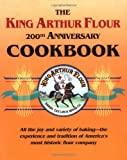 The King Arthur Flour 200th Anniversary Cookbook: All the joy and variety of baking-the experience and tradition of America's most historic flour company (King Arthur Flour Cookbooks) (0881502472) by Sands, Brinna