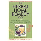 The Herbal Home Remedy Book: Simple Recipes for Tinctures, Teas, Salves, Tonics, and Syrups (Herbal Body) ~ Joyce A. Wardwell
