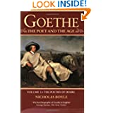 Goethe: The Poet and the Age: Volume I: The Poetry of Desire (1749-1790) (Goethe - The Poet & the Age)