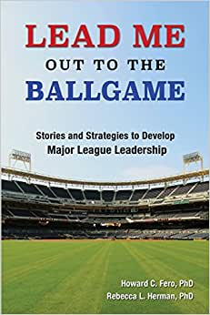 Lead Me Out To The Ballgame: Stories And Strategies To Develop Major League Leadership