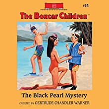 The Black Pearl Mystery: The Boxcar Children Mysteries, Book 64 (       UNABRIDGED) by Gertrude Chandler Warner Narrated by Aimee Lilly