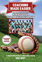 Coaching Made Easier: How to Successfully Manage Your Youth Baseball Team A Step-by-Step Guide to a Rewarding Season
