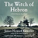 The Witch of Hebron: A World Made by Hand Novel (       UNABRIDGED) by James Howard Kunstler Narrated by Jim Meskimen