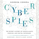 Cyberspies: The Secret History of Surveillance, Hacking, and Digital Espionage Audiobook by Gordon Corera Narrated by Gildart Jackson
