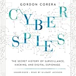 Cyberspies: The Secret History of Surveillance, Hacking, and Digital Espionage | Gordon Corera