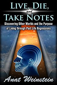 Live, Die, And Take Notes: Discovering Other Worlds And The Purpose Of Living Through Past Life Regressions by Anat Weinstein ebook deal