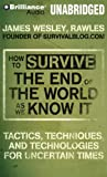 img - for How to Survive the End of the World As We Know It: Tactics, Techniques and Technologies for Uncertain Times book / textbook / text book