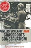 Phyllis Schlafly and Grassroots Conservatism: A Woman's Crusade (Politics and Society in Twentieth-Century America)