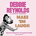 Make 'Em Laugh: Short-Term Memories of Longtime Friends (       UNABRIDGED) by Debbie Reynolds, Dorian Hannaway Narrated by Judith Ivey