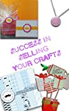 Success in Selling Your Crafts