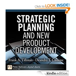 Strategic Planning and New Product Development (FT Press Operations Management) Frank A. Tillman and Deandra T. Cassone