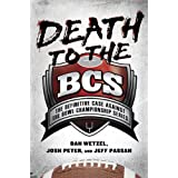 Death to the BCS: The Definitive Case Against the Bowl Championship Series ~ Dan Wetzel