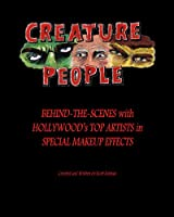CREATURE PEOPLE - Behind-the-Scenes with Hollywood's Top Artists in Special Makeup Effects by Scott Essman