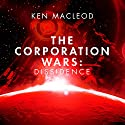 Dissidence: The Corporation Wars Audiobook by Ken MacLeod Narrated by Peter Kenny