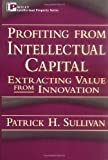 img - for Profiting from Intellectual Capital: Extracting Value from Innovation (Intellectual Property Series) by Sullivan, Patrick H. 1st edition (1998) Hardcover book / textbook / text book