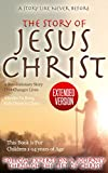 The Story of Jesus Christ (Extended Edition) FOR CHILDREN: The Revolutionary Story That Changes Lives (A series that brings kids closer to christ)