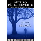The Painter of Battles: A Novel ~ Arturo Perez-Reverte
