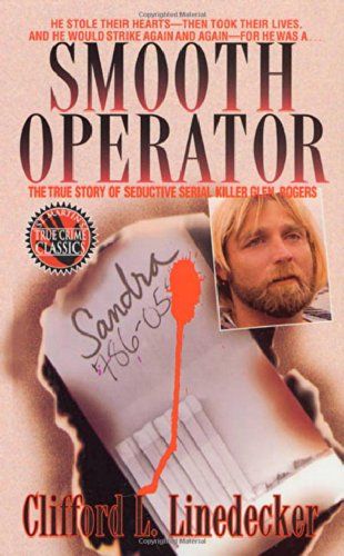 Smooth Operator: The True Story Of Seductive Serial Killer Glen Rogers (St. Martin'S True Crime Library)