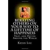 51t53kYSxWL. SL160 OU01 SS160  Berating Others On Your Way to a Lifetime of Happiness: That, and Dating Around the World (Paperback)