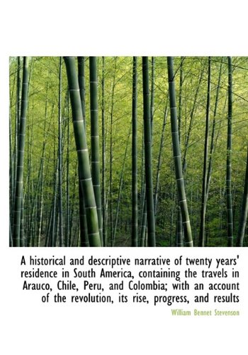 A historical and descriptive narrative of twenty years' residence in South America, containing the t