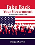 Take Back Your Government: A Citizen's Guide to Grassroots Change