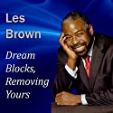 Dream Blocks, Removing Yours Audiobook by Les Brown Narrated by Les Brown