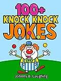 100+ Knock Knock Jokes for Children: Funny & Hilarious Knock Knock Jokes for Kids (Knock Knock Joke Series)