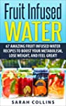 Fruit Infused Water: 67 Amazing Fruit...