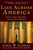 img - for Lies Across America: What Our Historic Sites Get Wrong book / textbook / text book
