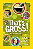 img - for That's Gross!: Icky Facts That Will Test Your Gross-Out Factor (National Geographic Kids) book / textbook / text book