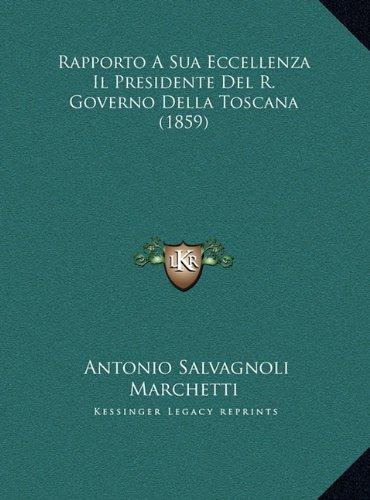 Rapporto a Sua Eccellenza Il Presidente del R. Governo Dellarapporto a Sua Eccellenza Il Presidente del R. Governo Della Toscana (1859) Toscana (1859)
