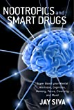 Nootropics and Smart Drugs: Super Boost your Mental Alertness, Cognition, Memory, Focus, Creativity and Mood (English Edition)