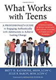 img - for What Works with Teens: A Professional s Guide to Engaging Authentically with Adolescents to Achieve Lasting Change book / textbook / text book