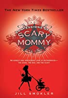 Confessions of a Scary Mommy: An Honest and Irreverent Look at Motherhood: The Good, The Bad, and the Scary (English Edition)