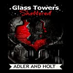 Glass Towers: Shattered (Volume 2): Steamy Romance (Glass Towers Trilogy) (       UNABRIDGED) by Adler, Holt Narrated by Erin Coker