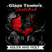 Glass Towers: Shattered (Volume 2): Steamy Romance (Glass Towers Trilogy) |  Adler,  Holt