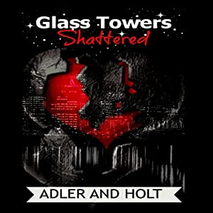 Glass Towers: Shattered (Volume 2): Steamy Romance (Glass Towers Trilogy) | [Adler, Holt]