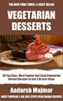 Collection of 30 Top Class, Most Popular And Super Tasty Vegetarian Dessert Recipes In Just 3 Or Less Steps (English Edition)