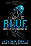 img - for The World Is Blue: How Our Fate and the Ocean's Are One book / textbook / text book