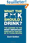 What the F*@# Should I Drink?: The An...